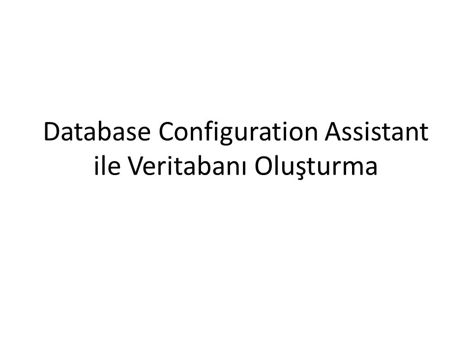 Database Configuration Assistant ile Veritabanı Oluşturma