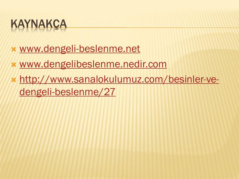 KAYNAKÇA www.dengeli-beslenme.net www.dengelibeslenme.nedir.com