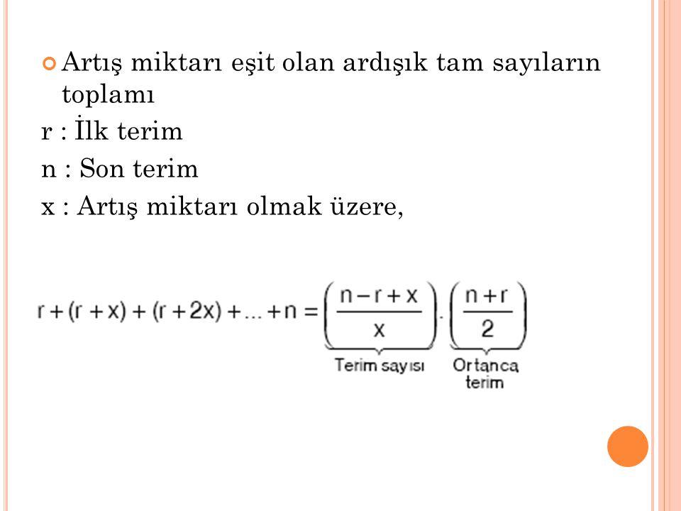 Artış miktarı eşit olan ardışık tam sayıların toplamı r : İlk terim