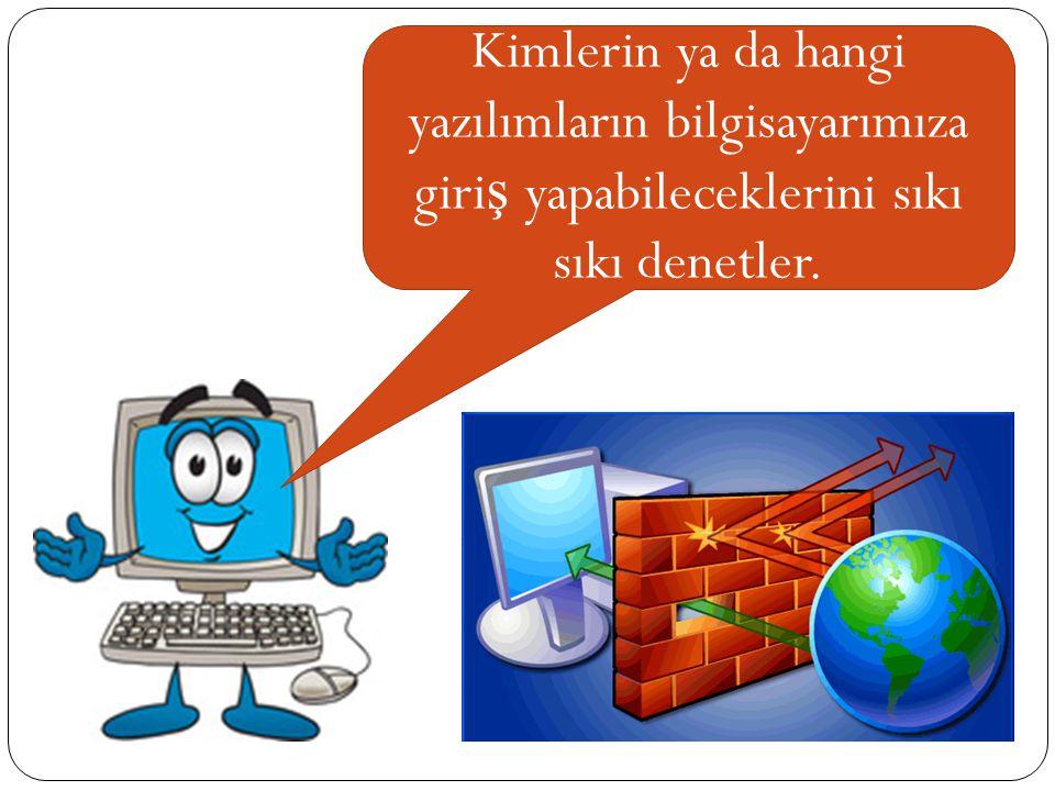 Kimlerin ya da hangi yazılımların bilgisayarımıza giriş yapabileceklerini sıkı sıkı denetler.