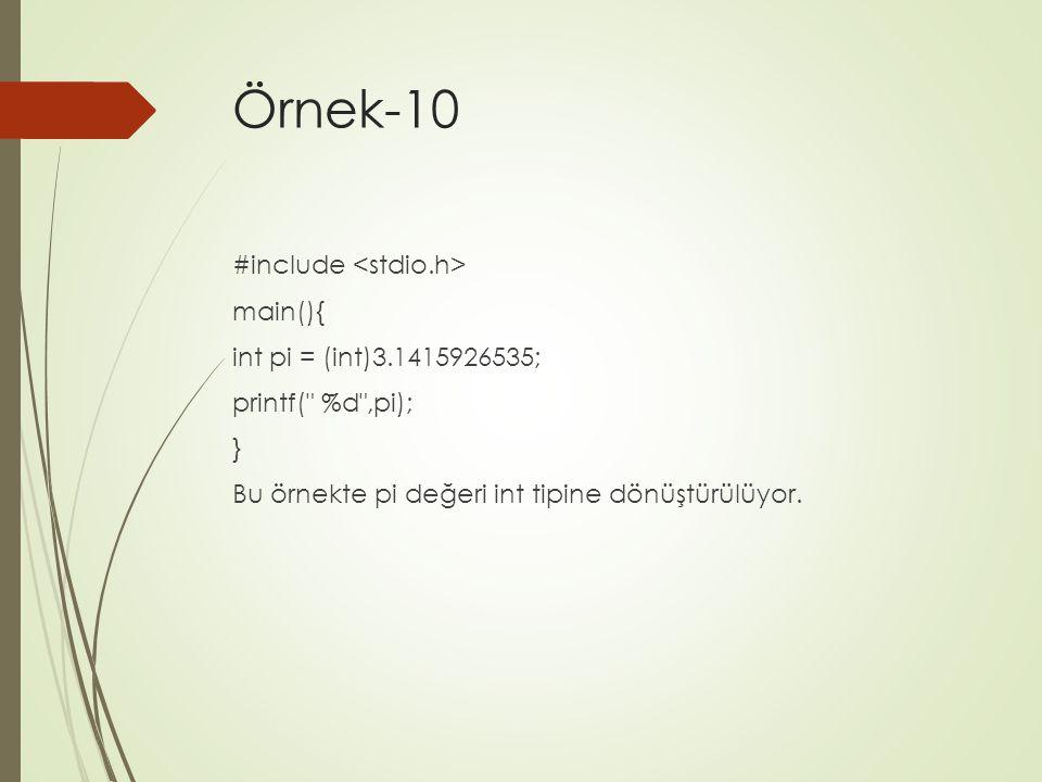 Örnek-10 #include <stdio.h> main(){ int pi = (int)3.1415926535; printf( %d ,pi); } Bu örnekte pi değeri int tipine dönüştürülüyor.