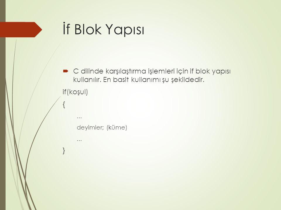 İf Blok Yapısı C dilinde karşılaştırma işlemleri için if blok yapısı kullanılır. En basit kullanımı şu şekildedir.