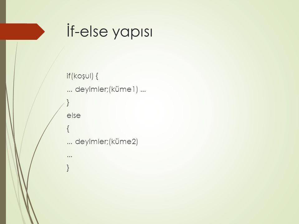İf-else yapısı if(koşul) { ... deyimler;(küme1) ... } else { ... deyimler;(küme2) ...