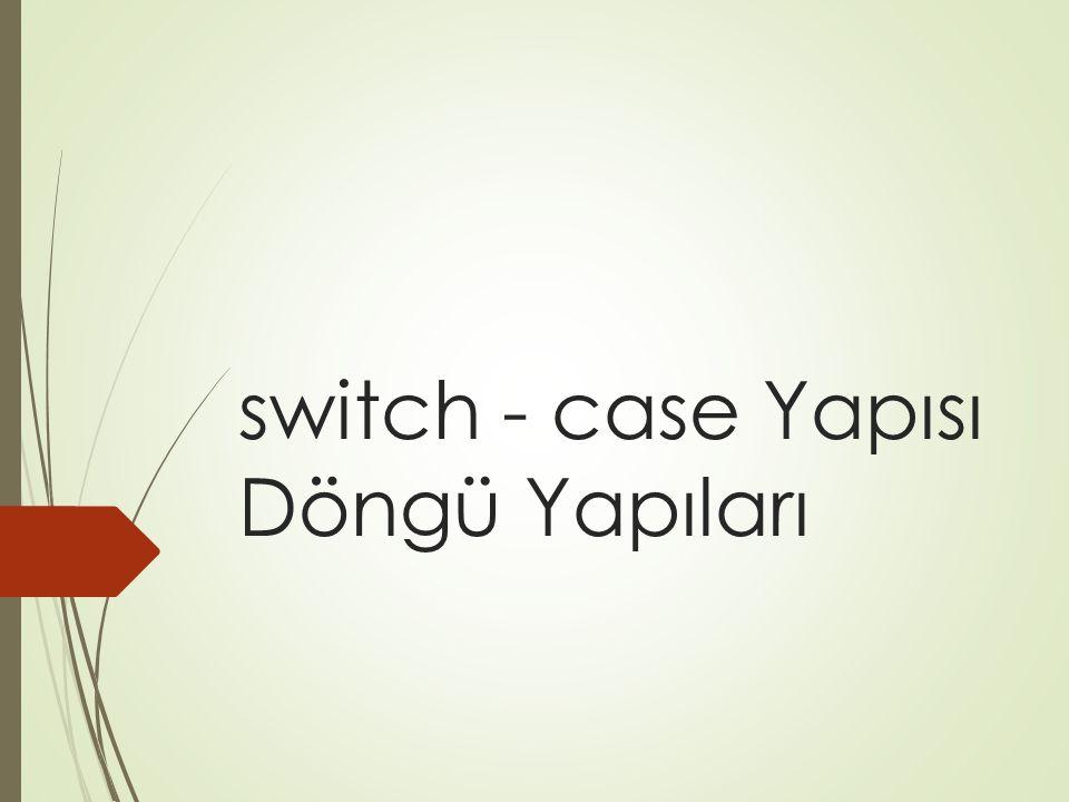 switch - case Yapısı Döngü Yapıları