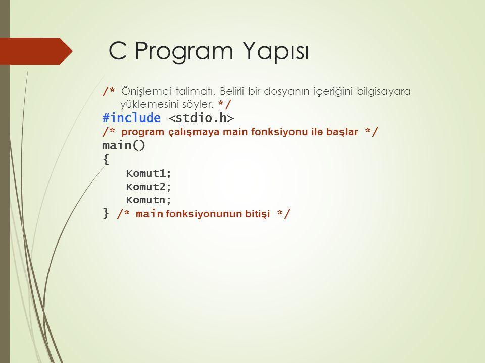C Program Yapısı #include <stdio.h> main() {