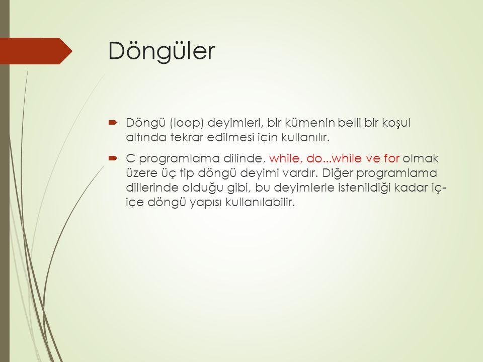 Döngüler Döngü (loop) deyimleri, bir kümenin belli bir koşul altında tekrar edilmesi için kullanılır.