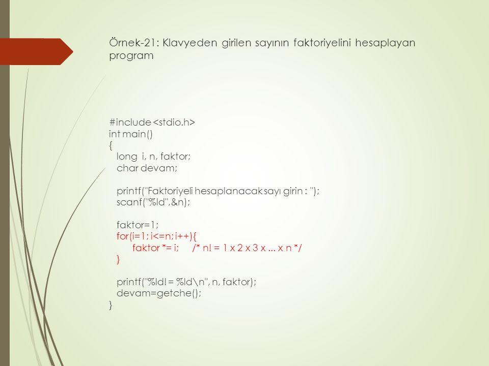 Örnek-21: Klavyeden girilen sayının faktoriyelini hesaplayan program