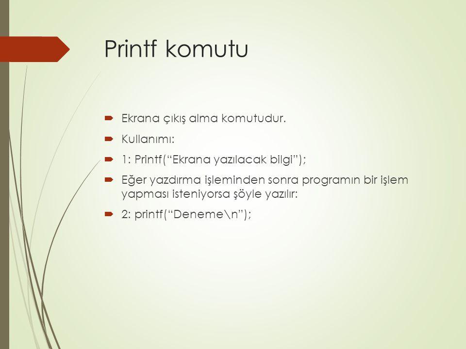 Printf komutu Ekrana çıkış alma komutudur. Kullanımı: