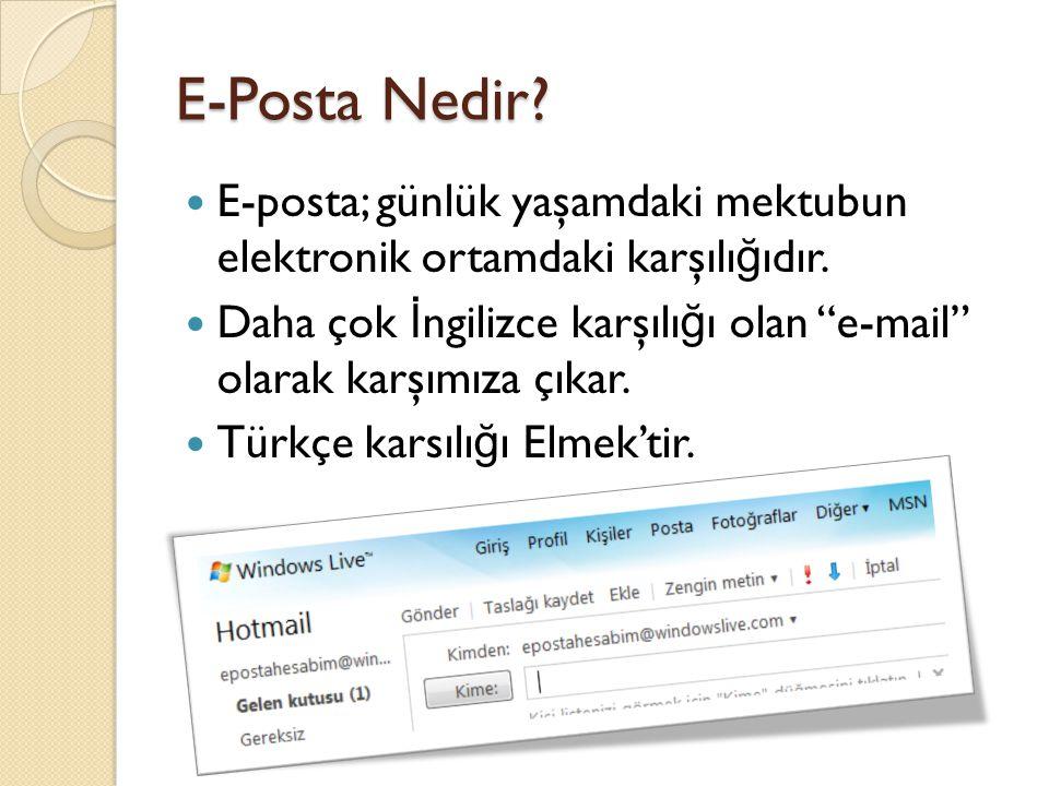 E-Posta Nedir E-posta; günlük yaşamdaki mektubun elektronik ortamdaki karşılığıdır.