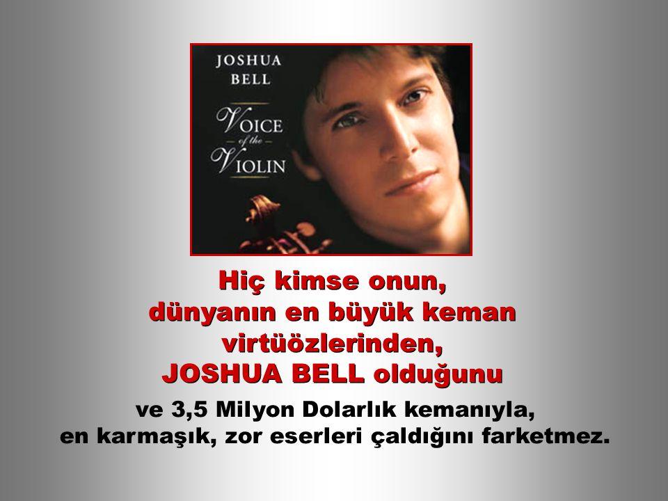 dünyanın en büyük keman virtüözlerinden, JOSHUA BELL olduğunu