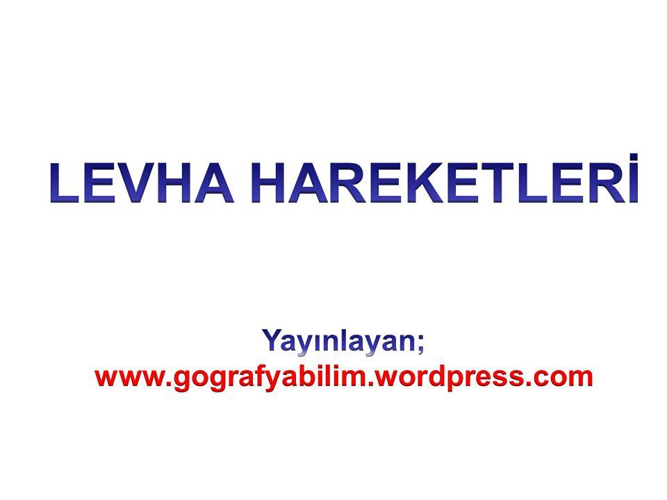 LEVHA HAREKETLERİ Yayınlayan; www.gografyabilim.wordpress.com
