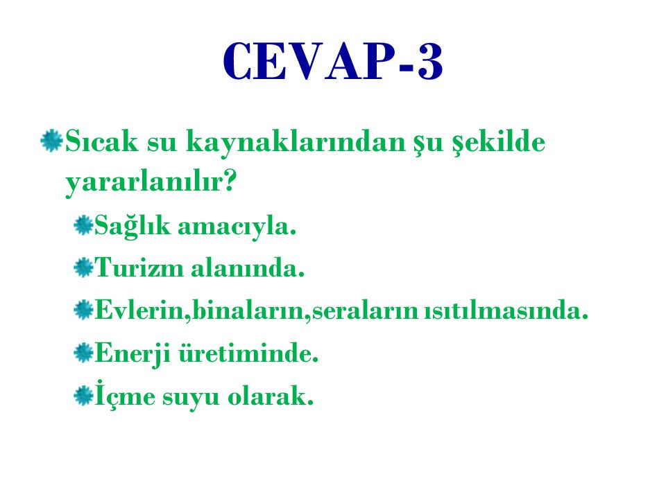 CEVAP-3 Sıcak su kaynaklarından şu şekilde yararlanılır