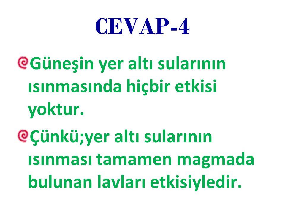 CEVAP-4 Güneşin yer altı sularının ısınmasında hiçbir etkisi yoktur.
