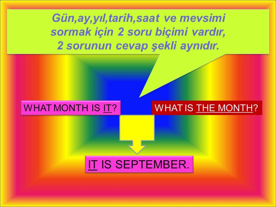 Gün,ay,yıl,tarih,saat ve mevsimi sormak için 2 soru biçimi vardır,