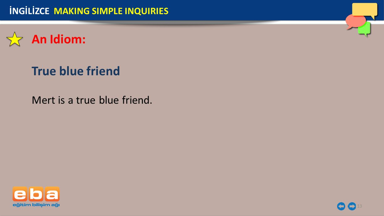 An Idiom: True blue friend Mert is a true blue friend.