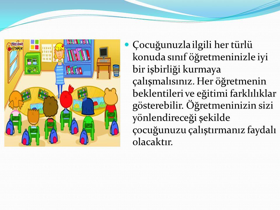 Çocuğunuzla ilgili her türlü konuda sınıf öğretmeninizle iyi bir işbirliği kurmaya çalışmalısınız.