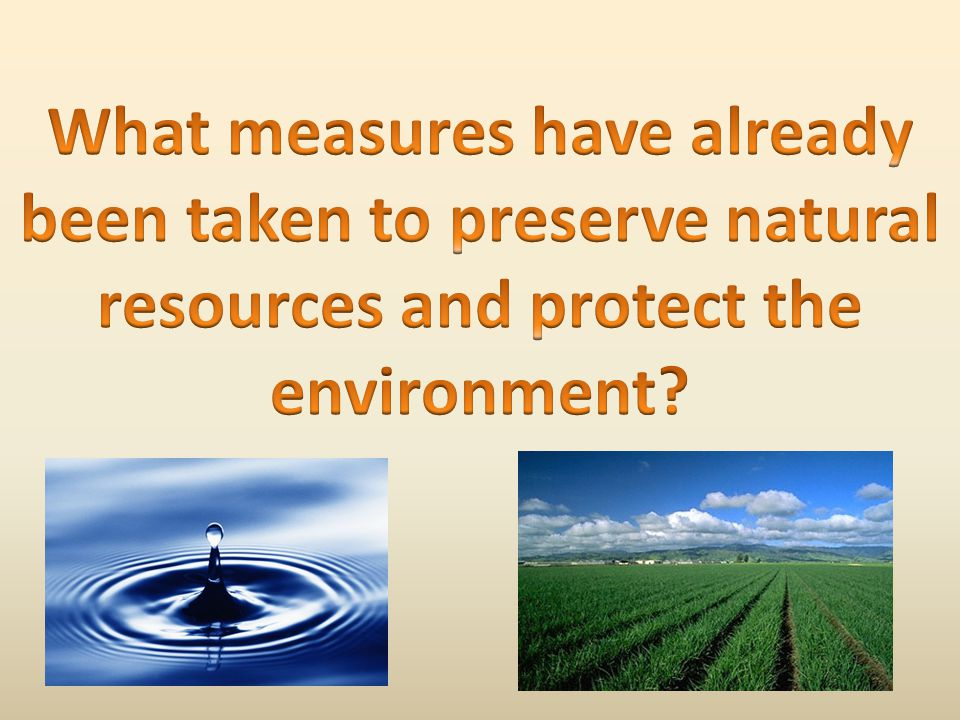 What measures have already been taken to preserve natural resources and protect the environment