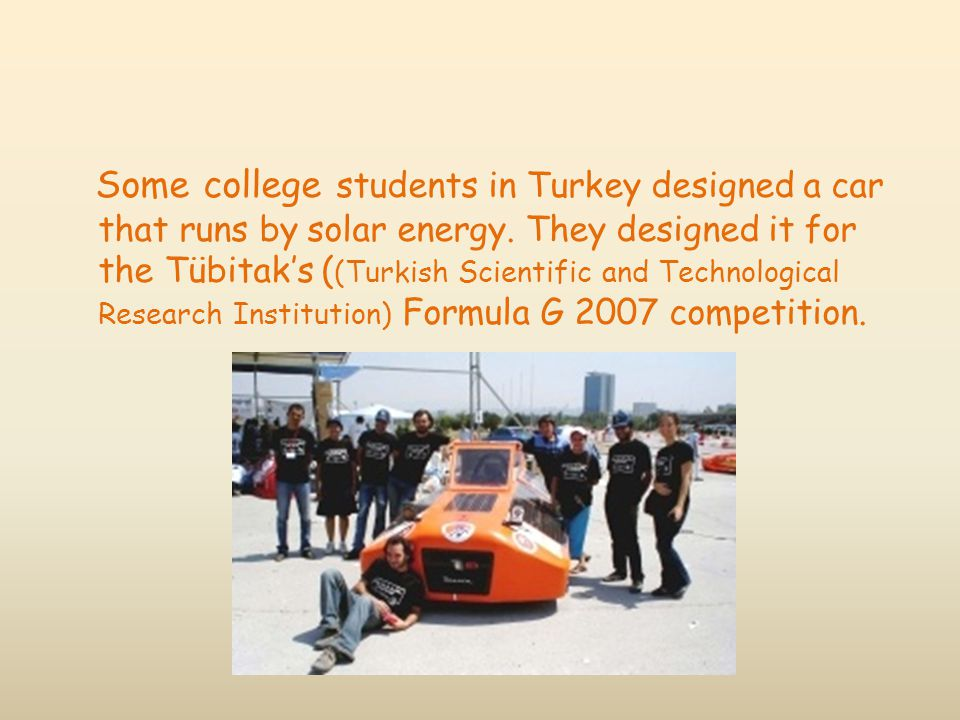 Some college students in Turkey designed a car that runs by solar energy.