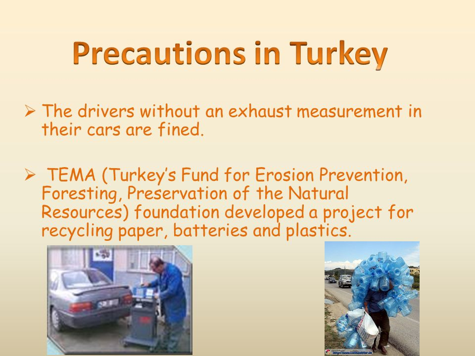 Precautions in Turkey The drivers without an exhaust measurement in their cars are fined.