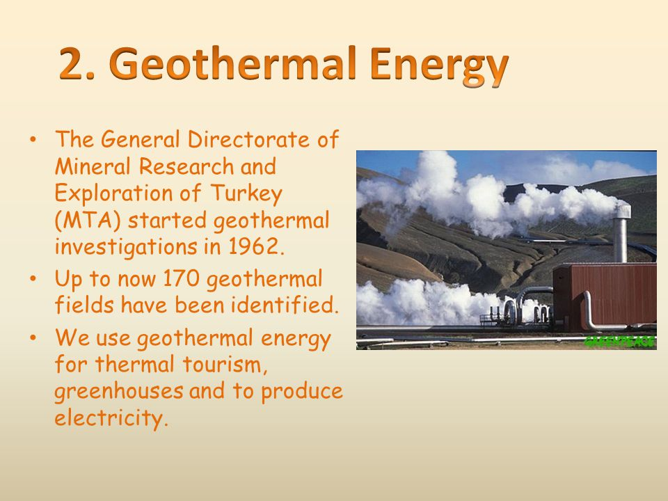 2. Geothermal Energy The General Directorate of Mineral Research and Exploration of Turkey (MTA) started geothermal investigations in 1962.