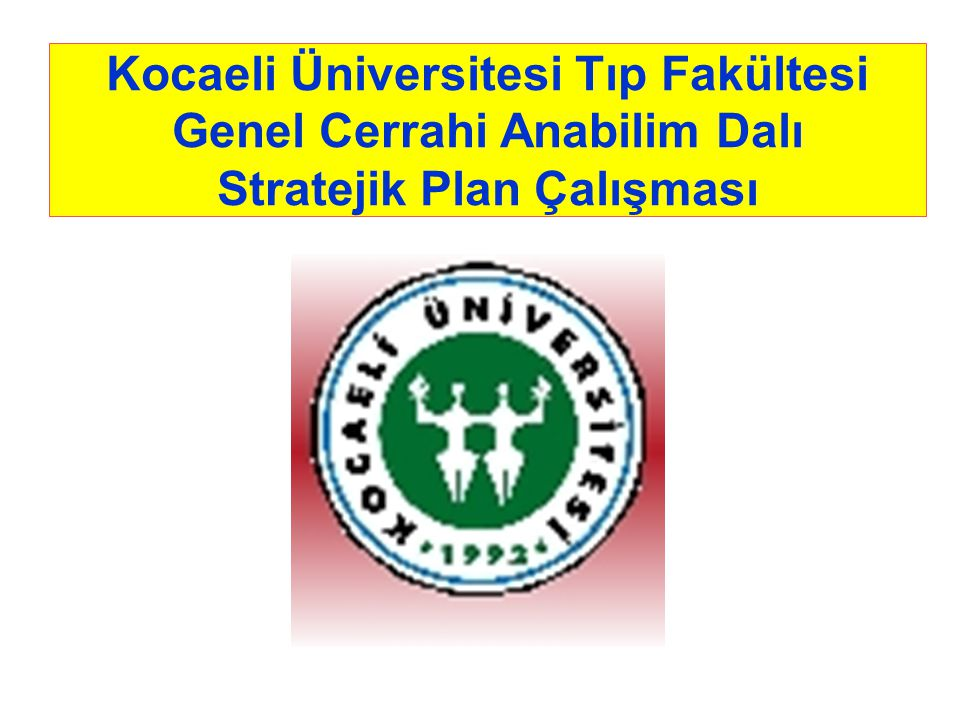 Kocaeli Üniversitesi Tıp Fakültesi Genel Cerrahi Anabilim Dalı Stratejik Plan Çalışması