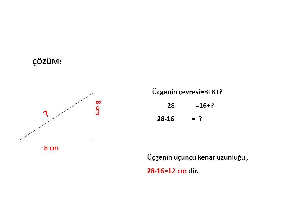 ÇÖZÜM: Üçgenin çevresi=8+8+ 28 =16+ 28-16 = 8 cm 8 cm