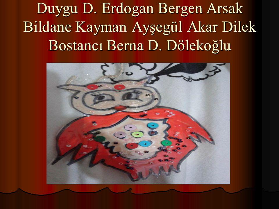 Duygu D. Erdogan Bergen Arsak Bildane Kayman Ayşegül Akar Dilek Bostancı Berna D. Dölekoğlu