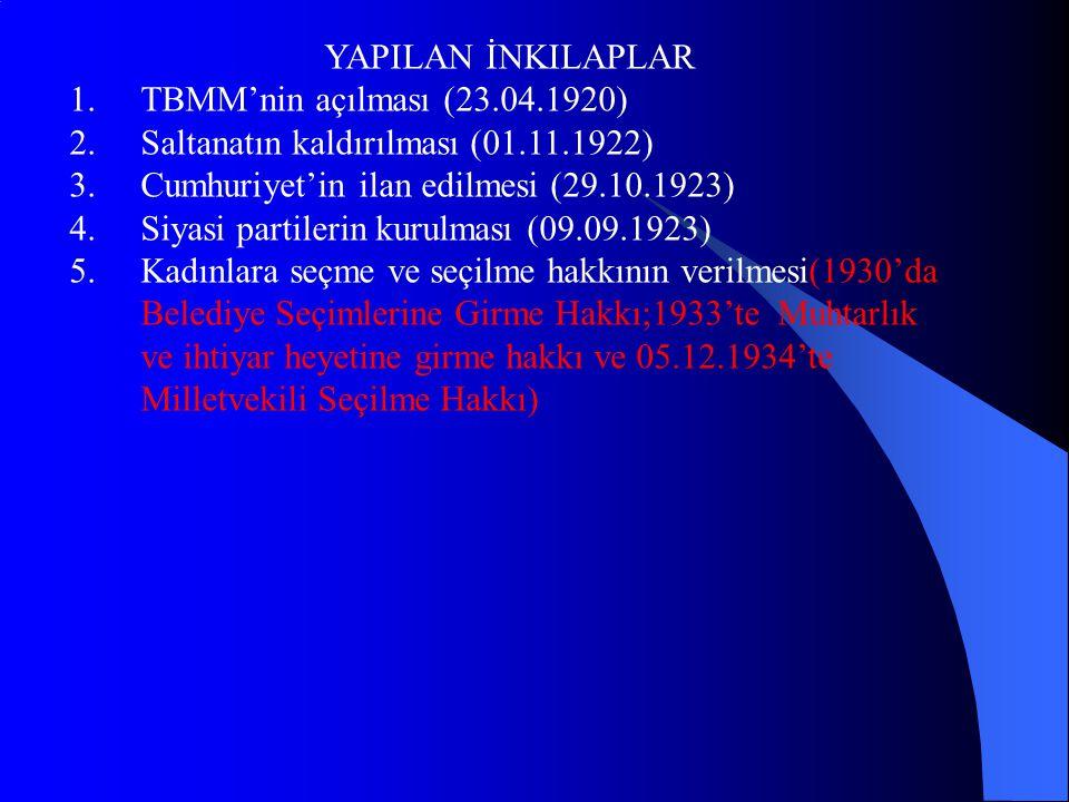 YAPILAN İNKILAPLAR TBMM'nin açılması (23.04.1920) Saltanatın kaldırılması (01.11.1922) Cumhuriyet'in ilan edilmesi (29.10.1923)