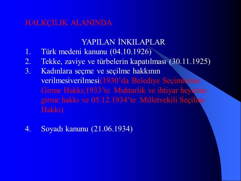 HALKÇILIK ALANINDA YAPILAN İNKILAPLAR. Türk medeni kanunu (04.10.1926) Tekke, zaviye ve türbelerin kapatılması (30.11.1925)