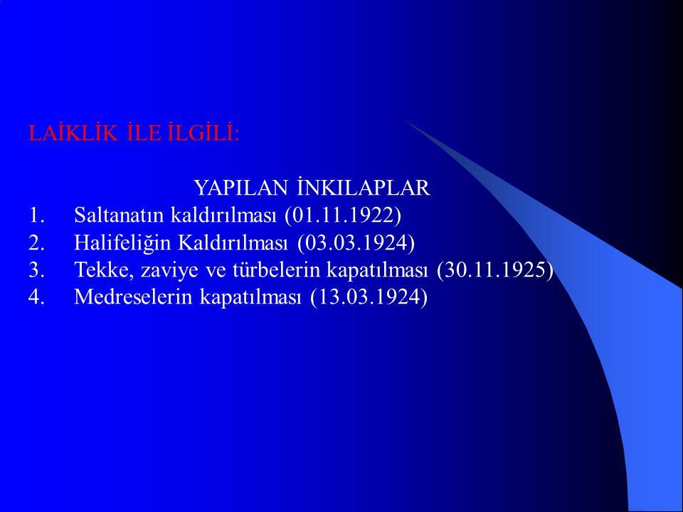 LAİKLİK İLE İLGİLİ: YAPILAN İNKILAPLAR. Saltanatın kaldırılması (01.11.1922) Halifeliğin Kaldırılması (03.03.1924)