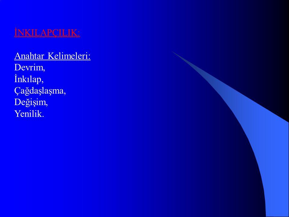 İNKILAPÇILIK: Anahtar Kelimeleri: Devrim, İnkılap, Çağdaşlaşma, Değişim, Yenilik.