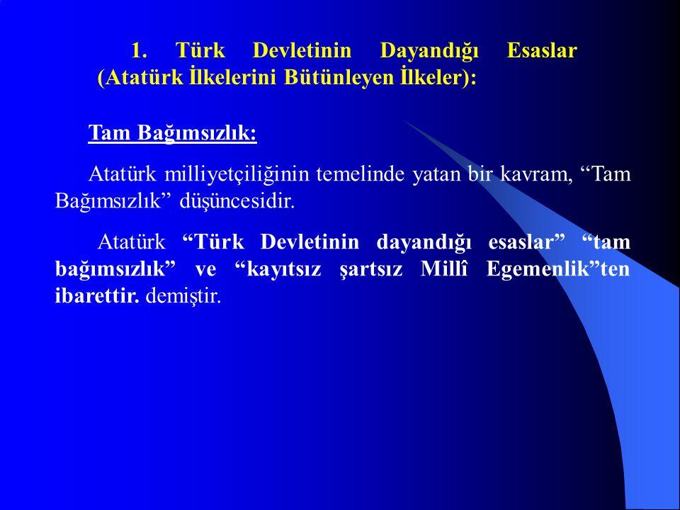 1. Türk Devletinin Dayandığı Esaslar (Atatürk İlkelerini Bütünleyen İlkeler):