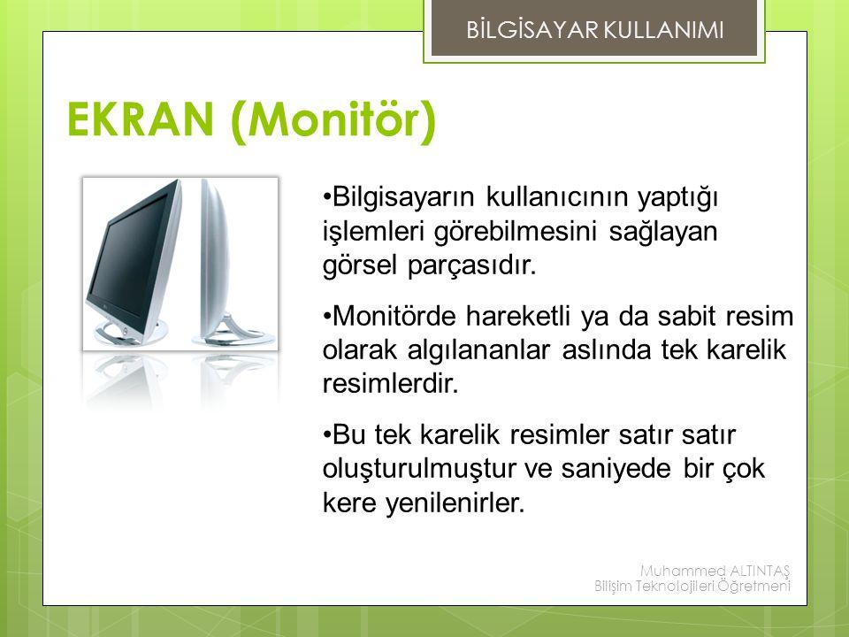 BİLGİSAYAR KULLANIMI EKRAN (Monitör) Bilgisayarın kullanıcının yaptığı işlemleri görebilmesini sağlayan görsel parçasıdır.