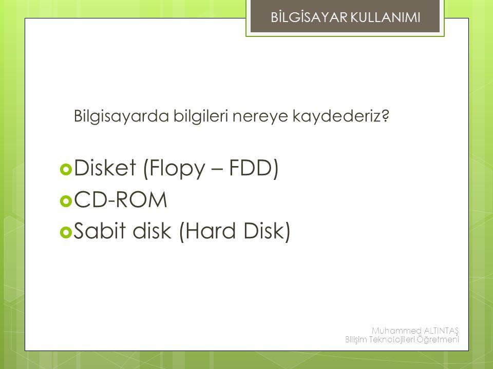 DEPOLAMA ÖLÇÜLERİ Disket (Flopy – FDD) CD-ROM Sabit disk (Hard Disk)
