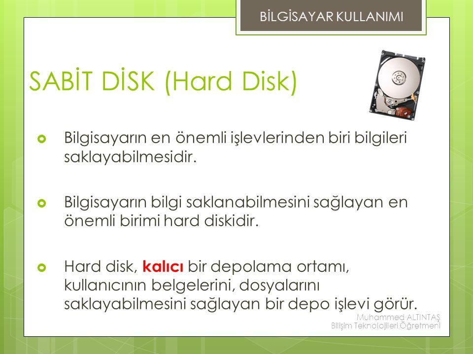 BİLGİSAYAR KULLANIMI SABİT DİSK (Hard Disk) Bilgisayarın en önemli işlevlerinden biri bilgileri saklayabilmesidir.
