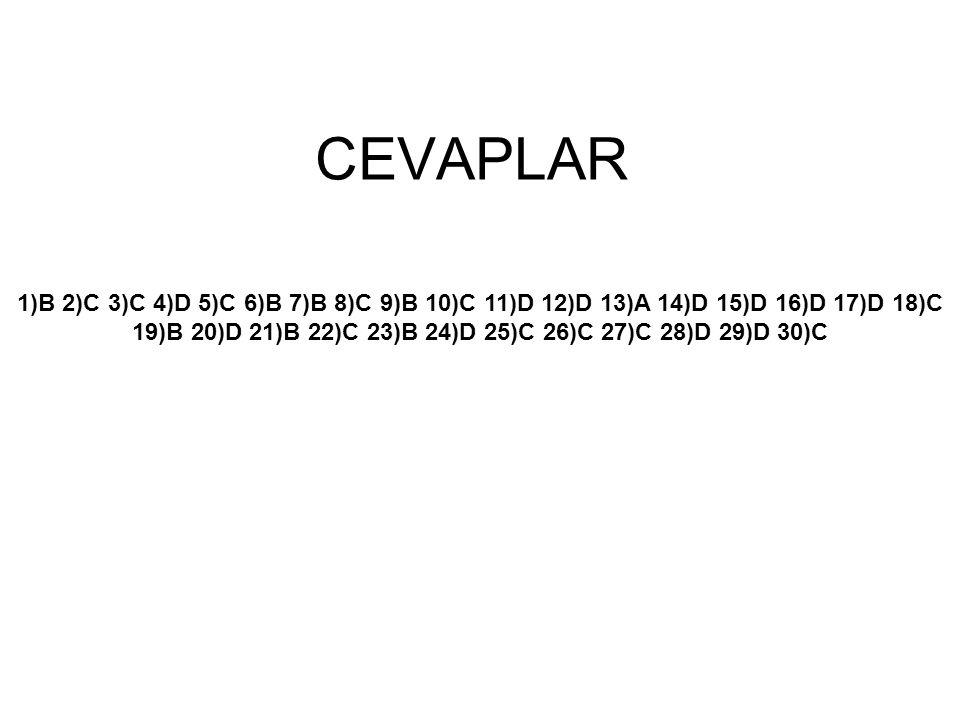 CEVAPLAR 1)B 2)C 3)C 4)D 5)C 6)B 7)B 8)C 9)B 10)C 11)D 12)D 13)A 14)D 15)D 16)D 17)D 18)C 19)B 20)D 21)B 22)C 23)B 24)D 25)C 26)C 27)C 28)D 29)D 30)C.