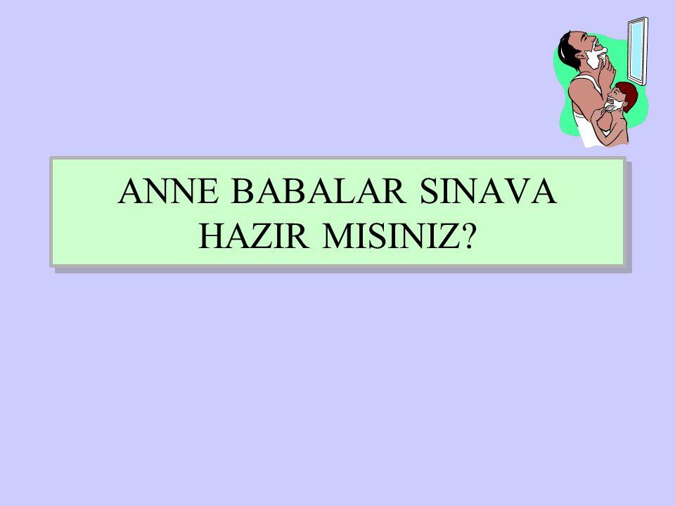 ANNE BABALAR SINAVA HAZIR MISINIZ
