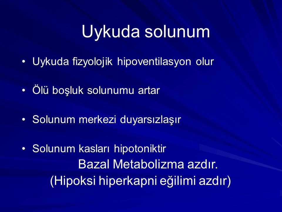 Uykuda solunum Bazal Metabolizma azdır.