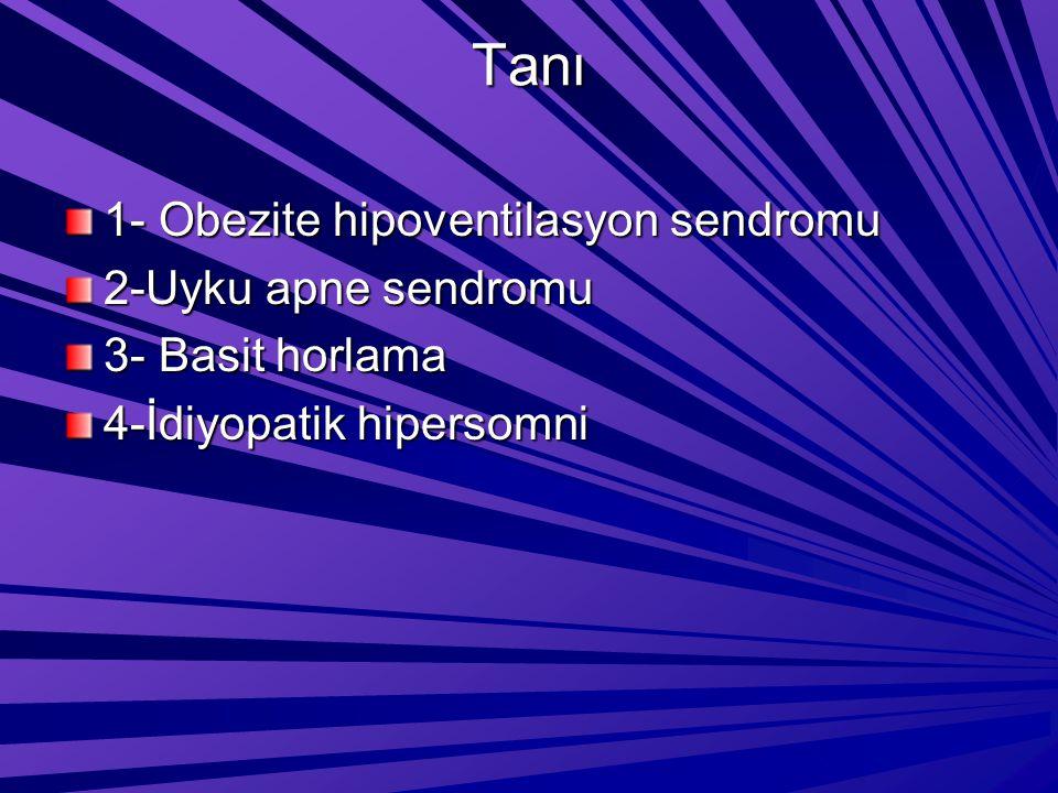 Tanı 1- Obezite hipoventilasyon sendromu 2-Uyku apne sendromu