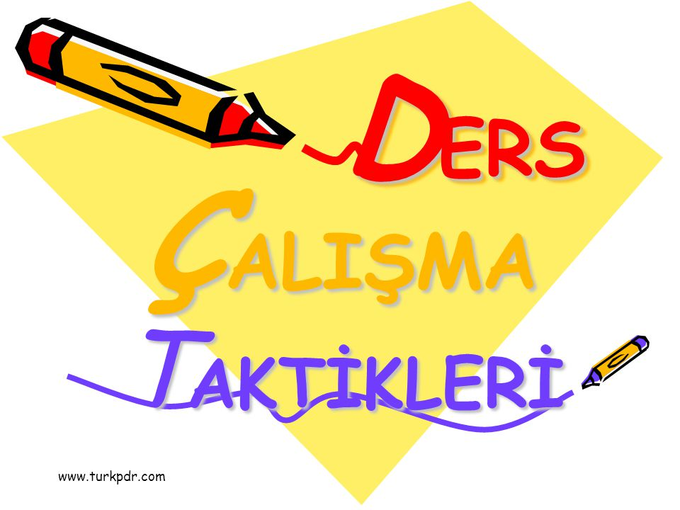 DERS ÇALIŞMA TAKTİKLERİ www.turkpdr.com