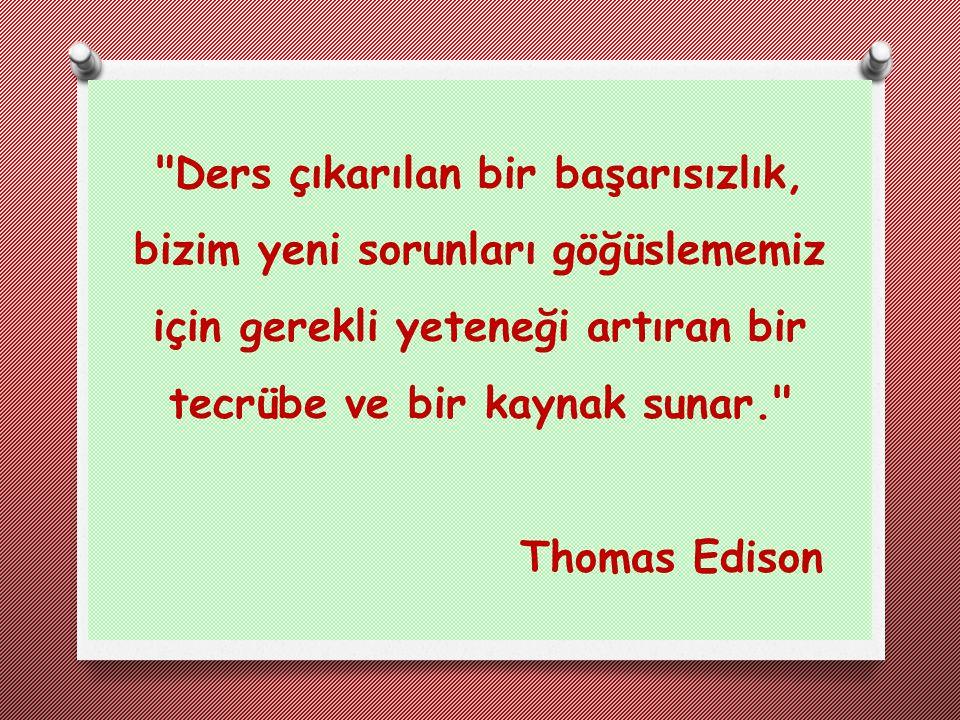 Ders çıkarılan bir başarısızlık, bizim yeni sorunları göğüslememiz için gerekli yeteneği artıran bir tecrübe ve bir kaynak sunar. Thomas Edison