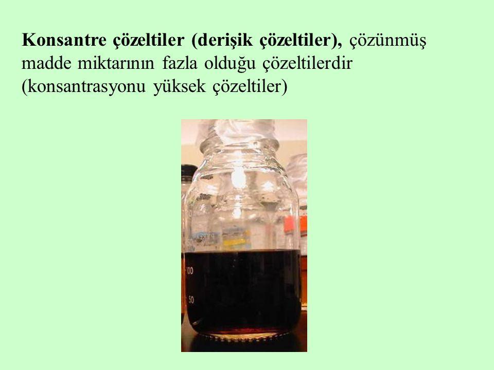 Konsantre çözeltiler (derişik çözeltiler), çözünmüş madde miktarının fazla olduğu çözeltilerdir (konsantrasyonu yüksek çözeltiler)
