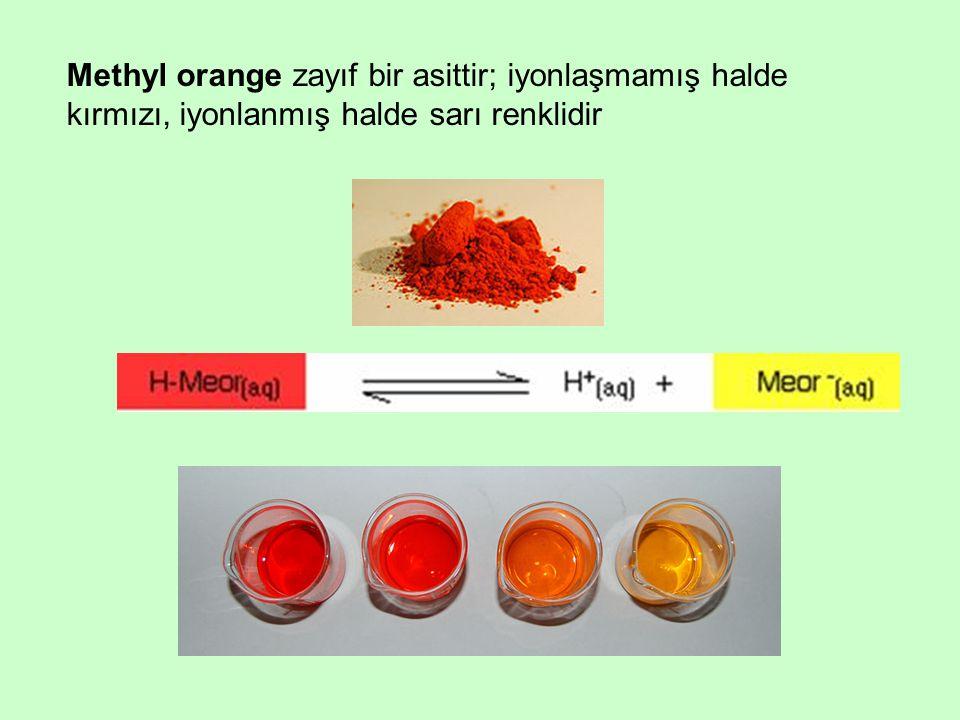 Methyl orange zayıf bir asittir; iyonlaşmamış halde kırmızı, iyonlanmış halde sarı renklidir