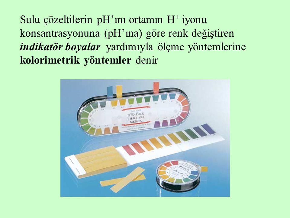 Sulu çözeltilerin pH'ını ortamın H+ iyonu konsantrasyonuna (pH'ına) göre renk değiştiren indikatör boyalar yardımıyla ölçme yöntemlerine kolorimetrik yöntemler denir