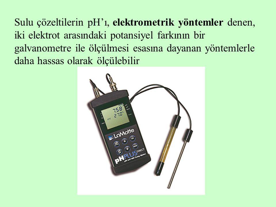 Sulu çözeltilerin pH'ı, elektrometrik yöntemler denen, iki elektrot arasındaki potansiyel farkının bir galvanometre ile ölçülmesi esasına dayanan yöntemlerle daha hassas olarak ölçülebilir