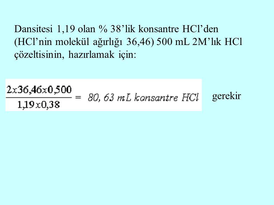 Dansitesi 1,19 olan % 38'lik konsantre HCl'den (HCl'nin molekül ağırlığı 36,46) 500 mL 2M'lık HCl çözeltisinin, hazırlamak için: