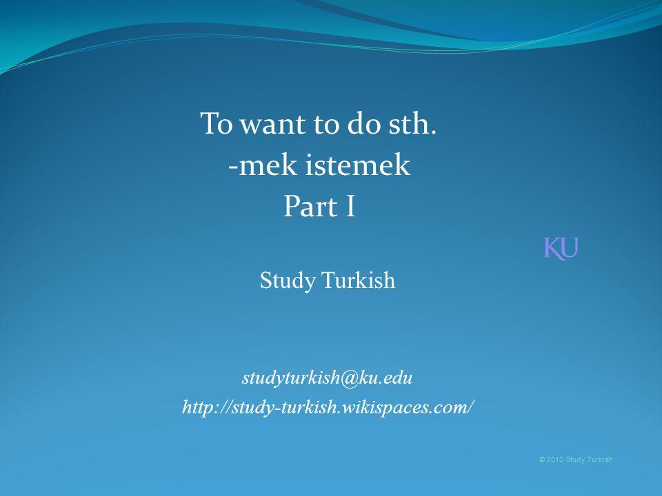 Study Turkish studyturkish@ku.edu http://study-turkish.wikispaces.com/