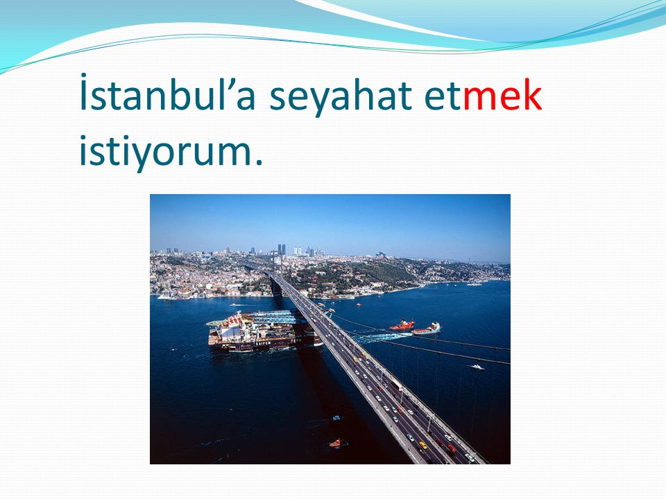 İstanbul'a seyahat etmek istiyorum.