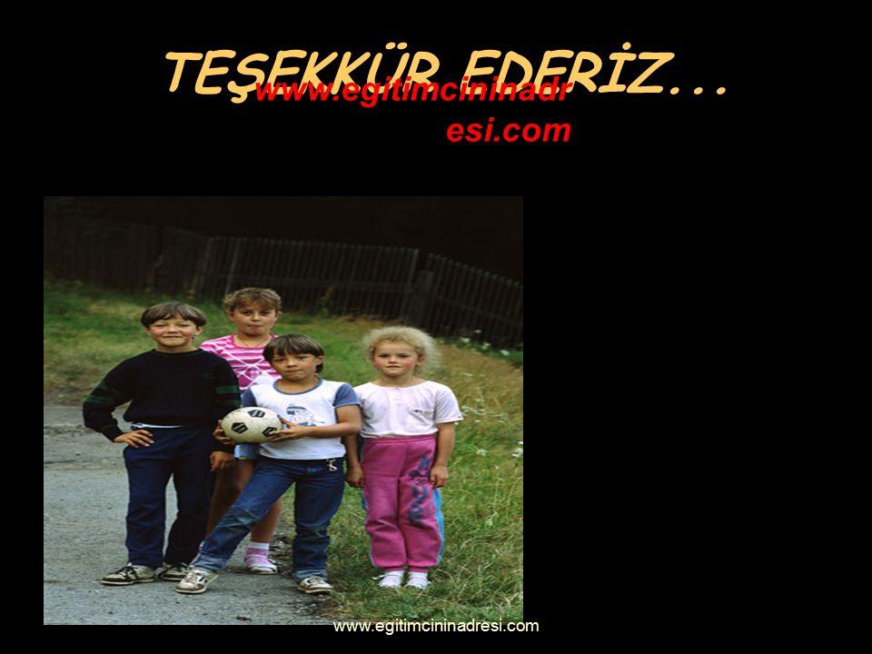 TEŞEKKÜR EDERİZ... www.egitimcininadresi.com www.egitimcininadresi.com
