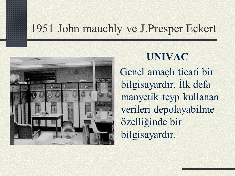 1951 John mauchly ve J.Presper Eckert